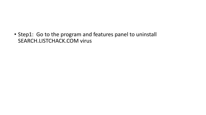Step1:  Go to the program and features panel to uninstall SEARCH.LISTCHACK.COM virus