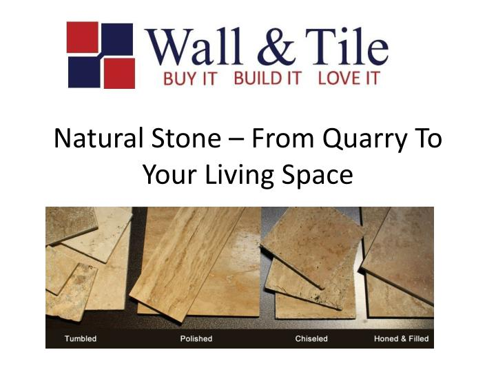 Natural stone from quarry to your living space