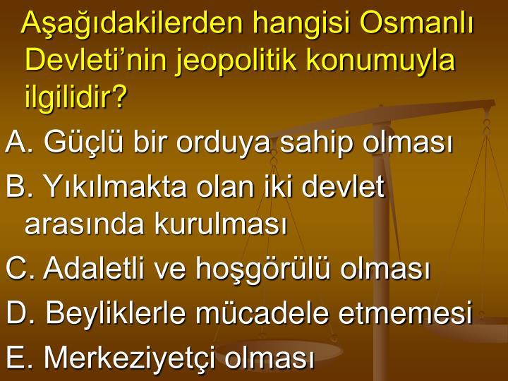 Aşağıdakilerden hangisi Osmanlı Devleti'nin jeopolitik konumuyla ilgilidir?