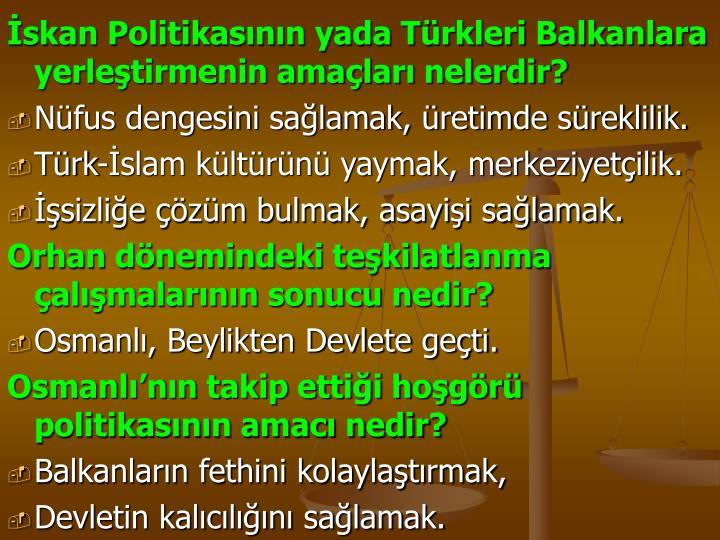 İskan Politikasının yada Türkleri Balkanlara yerleştirmenin amaçları nelerdir?
