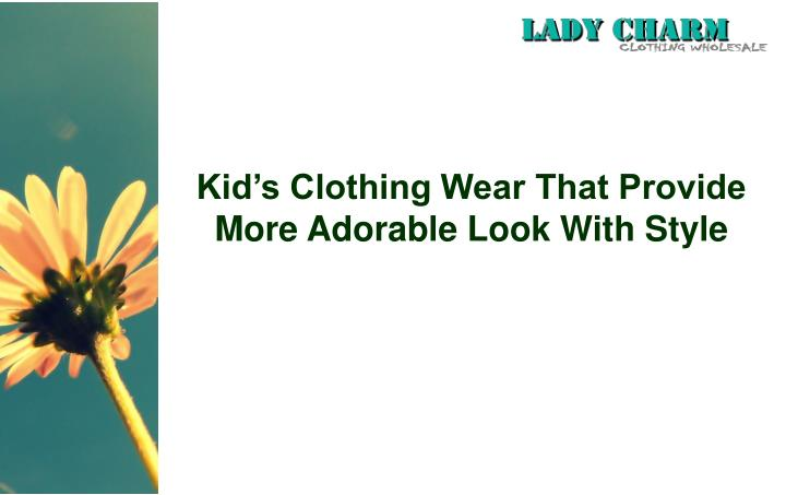 kid s clothing wear that provide more adorable look with style n.