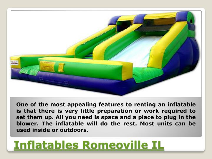 One of the most appealing features to renting an inflatable is that there is very little preparation or work required to set them up. All you need is space and a place to plug in the blower. The inflatable will do the rest. Most units can be used inside or outdoors.