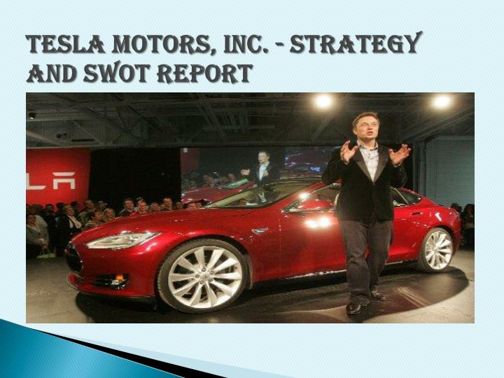 PPT - Tesla Motors, Inc  - Strategy and SWOT Report  PowerPoint