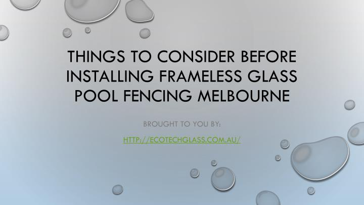 things to consider before installing frameless glass pool fencing melbourne n.