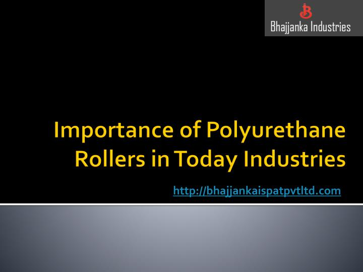 importance of polyurethane rollers in today industries n.