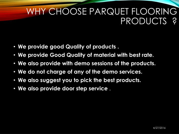 Why choose parquet Flooring products  ?