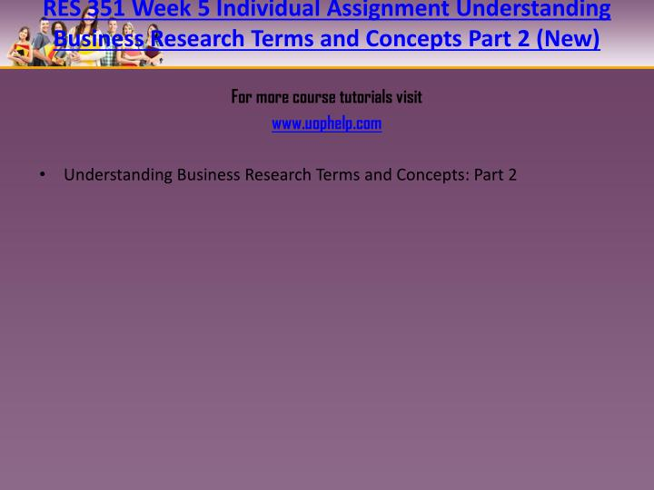 business research concepts part 2 Understanding business research terms and concepts: part 2 justin wilson res 351 business research 31 mar 2015 biman ghosh descriptive statistics is the term given to the analysis of data that helps describe, show or summarize data in a meaningful way such that, for example, patterns might emerge from the data.