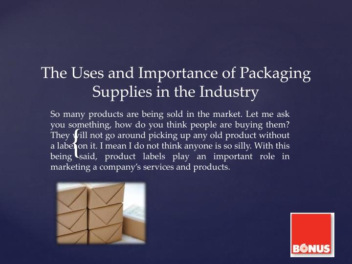 the uses and importance of packaging supplies in the industry n.