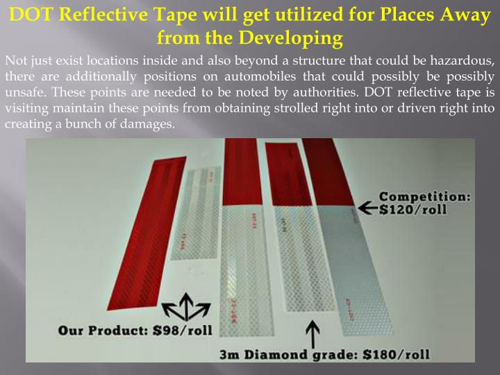 DOT Reflective Tape will get utilized for Places Away from the Developing