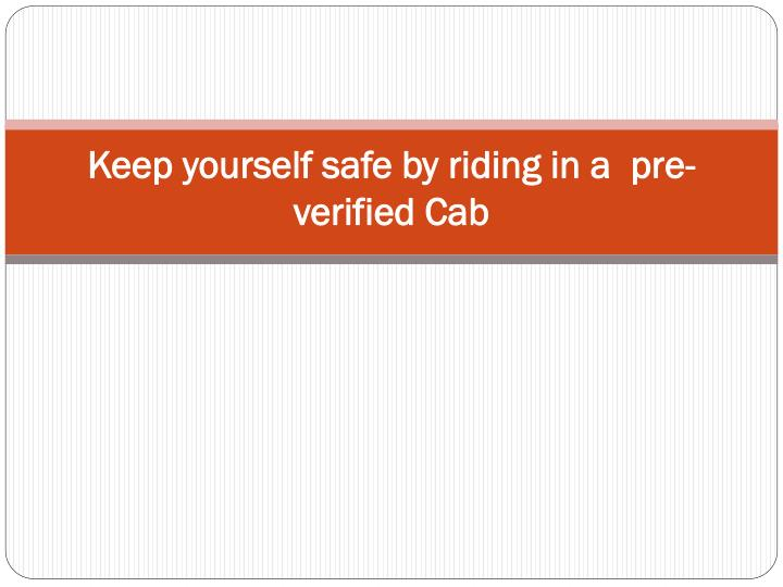 Keep yourself safe by riding in a pre verified cab