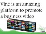 vine is an amazing platform to promote a business video
