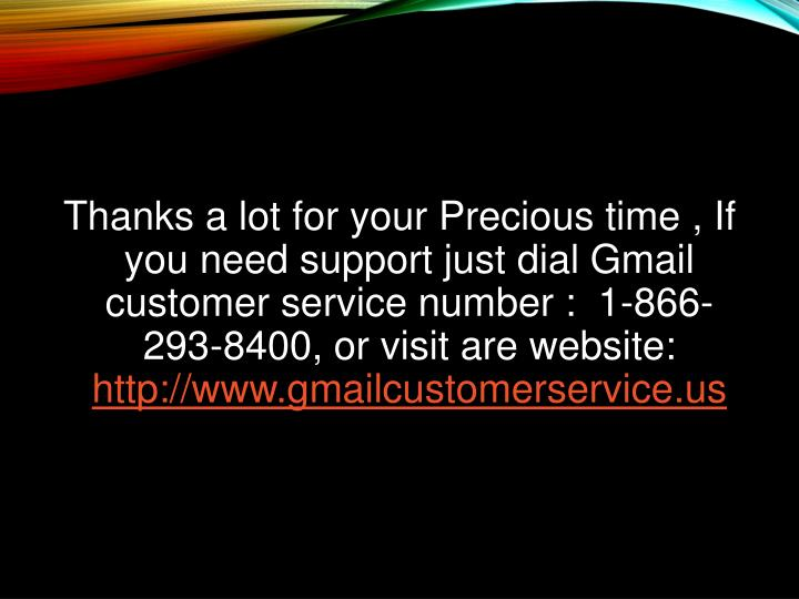 Thanks a lot for your Precious time , If you need support just dial Gmail customer service number :  1-866-293-8400, or visit are website: