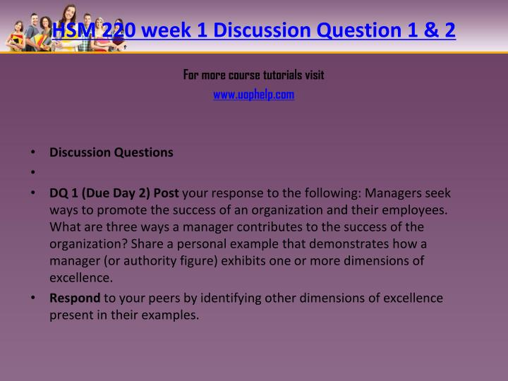 hsm 240 week 1 discussion question Hsm 240 week 3 checkpoint policy elements checkpoint: policy elements resource: ch 3 of social policy and social programs write a 300-word analysis of a program sponsored by the same agency hsm 240 week 3 dq 1 and dq 2 discussion questions dq 1 complete exercise 1 on pp 60-61 (ch.