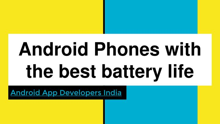 android phones with the best battery life n.