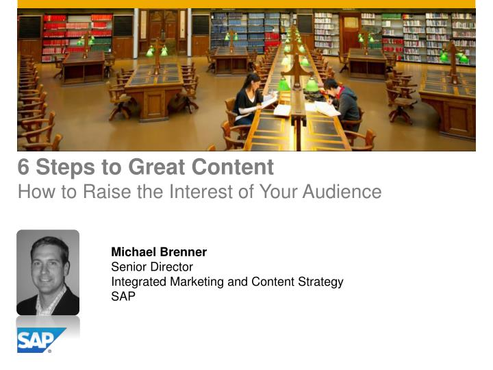 6 steps to great content how to raise the interest of your audience n.