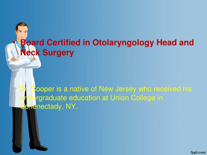 Board Certified in Otolaryngology Head and Neck Surgery
