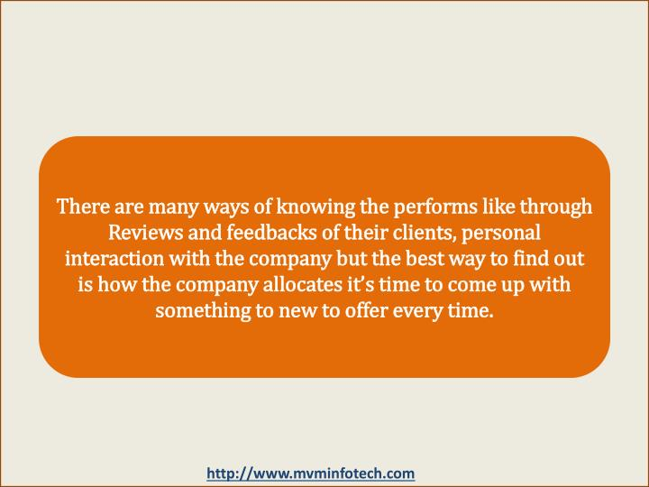 There are many ways of knowing the performs like through Reviews and feedbacks of their clients, per...