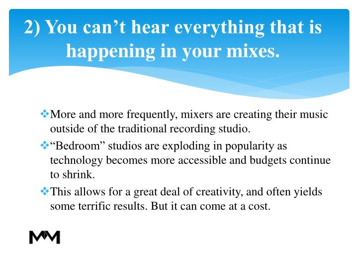 2 you can t hear everything that is happening in your mixes