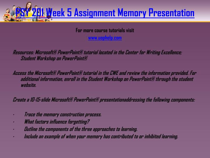 psy 201 week 3 memory presentation The quiz yourself section of psych web by russell a dewey, phd you can get more information about the philosophy behind these quiz items if you wish, or plunge right in.
