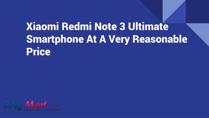 xiaomi redmi note 3 ultimate smartphone at a very reasonable price n.