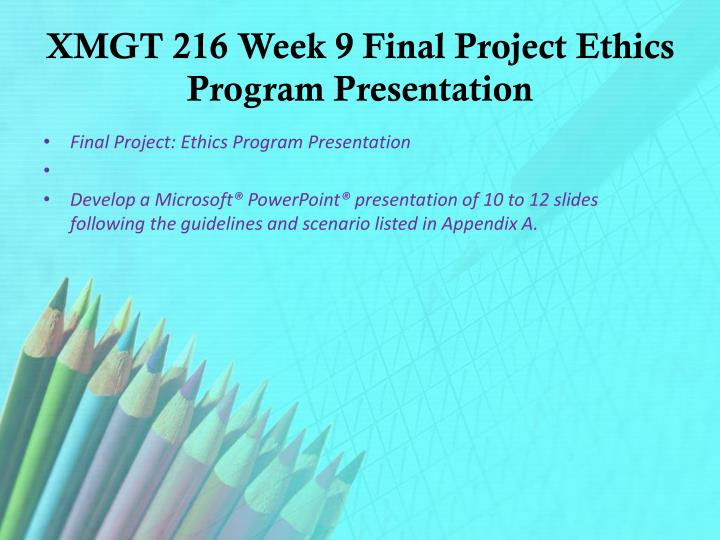 xmgt 216 week 9 final project ethics program presentation Xmgt 230 week 9 final project leadership presentation/uoptutorial text-only preview xmgt 216 week 9 final project ethics program presentation/uoptutorial hca 230.
