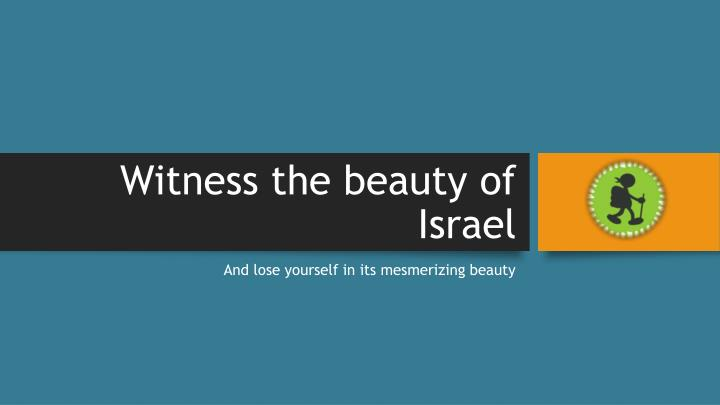 witness the beauty of israel n.