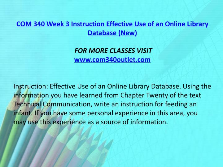 COM 340 Week 3 Instruction Effective Use of an Online Library Database (New)