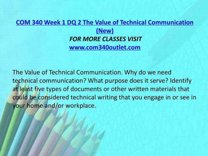 COM 340 Week 1 DQ 2 The Value of Technical Communication (New)