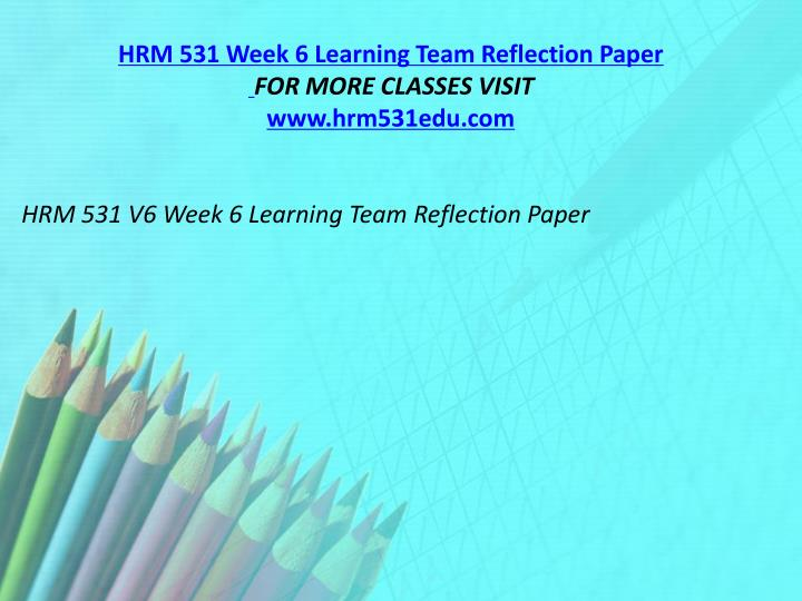 hrm 531 week 6 learning team reflection Description hrm 531 week 6 week six learning team reflection hrm 531 week 6 week six learning team reflection hrm 531 week 6 week six learning team reflection.