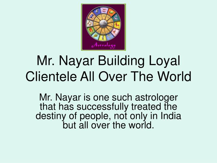 mr nayar building loyal clientele all over the world n.