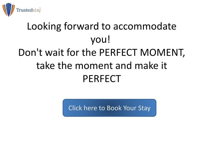 Looking forward to accommodate you!