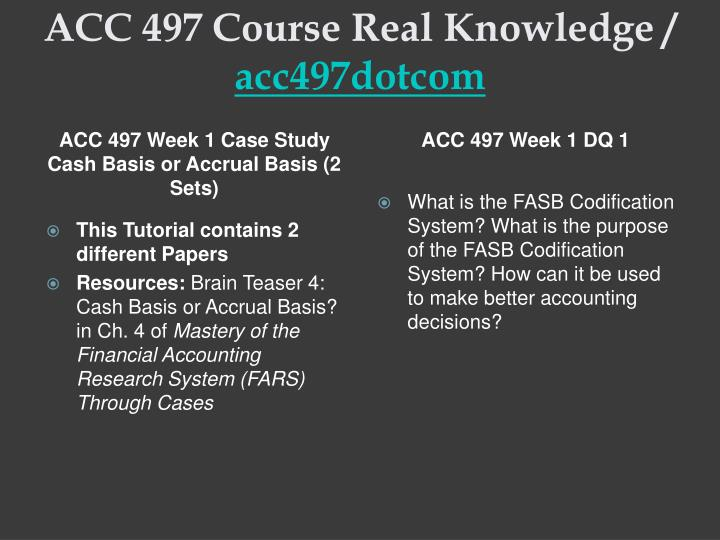 acc 497 Study acc497 advanced topics in accounting research from university of phoenix view acc497 course topics and additional information.