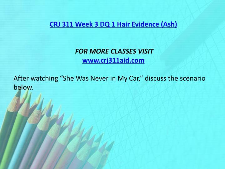 CRJ 311 Week 3 DQ 1 Hair Evidence (Ash)