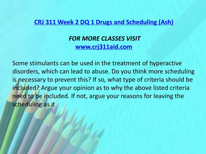 CRJ 311 Week 2 DQ 1 Drugs and Scheduling (Ash)