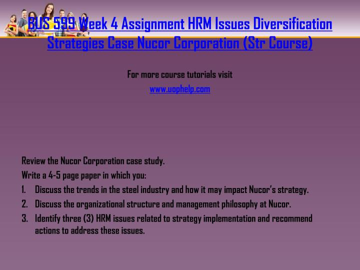 nucor case study problem statement Nucor- case study word count: 1144 approx pages: 5 nucor had once been considered the fastest-growing steel company in america that was unstoppable in the twenty- first century nucor is being challenged by a changing industry where there is a worldwide decrease in demand for steel and.