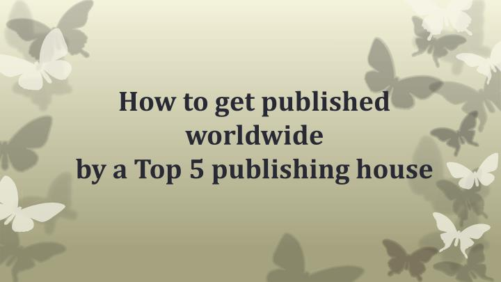 How to get published worldwide by a top 5 publishing house