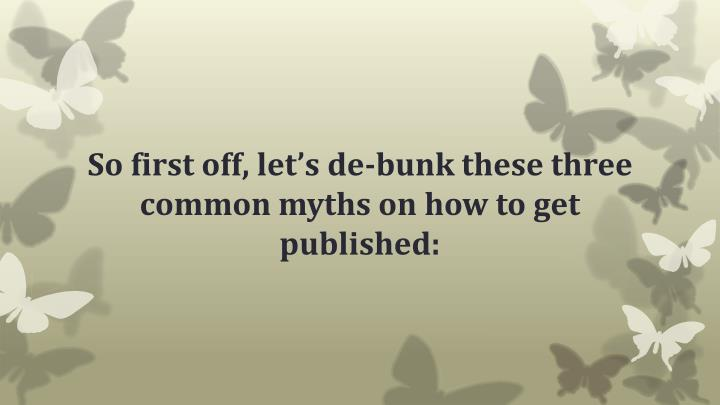 So first off, let's de-bunk these three common myths on how to get published