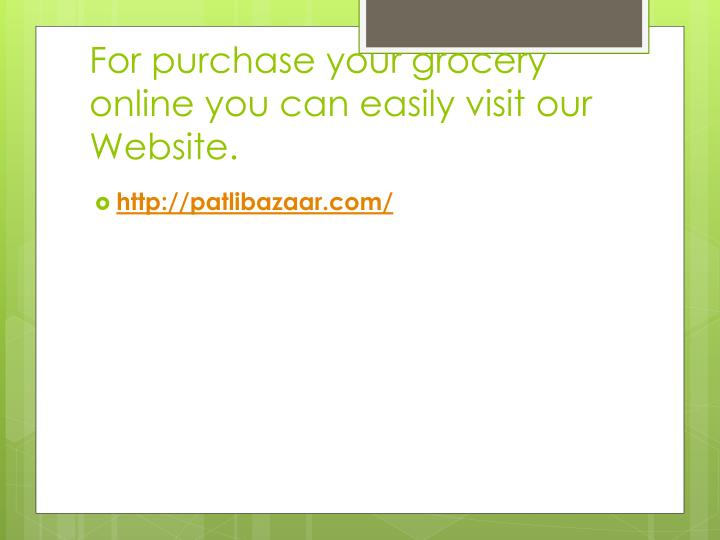 For purchase your grocery online you can easily visit our Website.