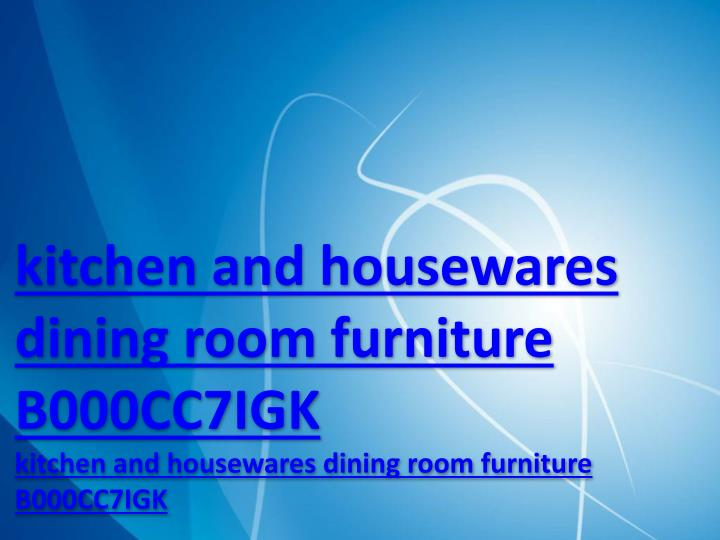 Kitchen and housewares dining room furniture B000CC7IGK
