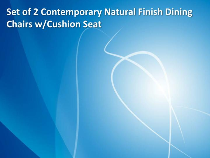 Set of 2 Contemporary Natural Finish Dining Chairs w/Cushion Seat