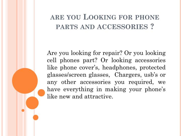 are you looking for phone parts and accessories n.