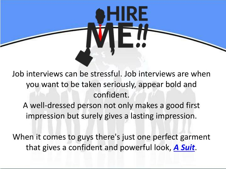 Job interviews can be stressful. Job interviews are when you want to be taken seriously, appear bold...