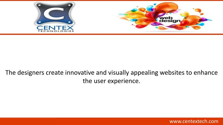 The designers create innovative and visually appealing websites to enhance