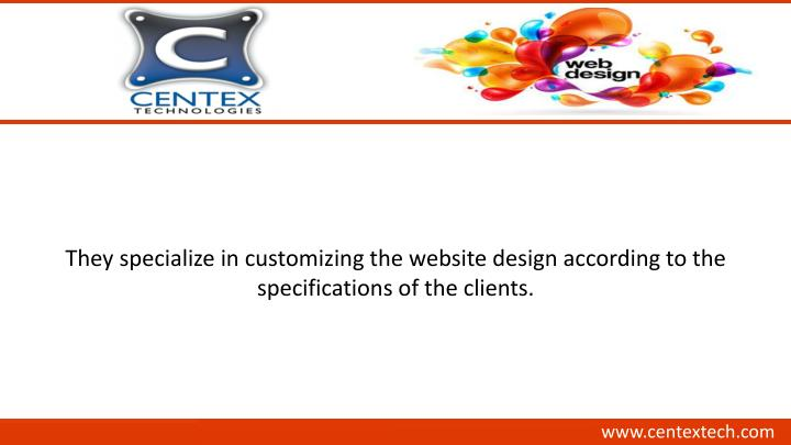 They specialize in customizing the website design according to the
