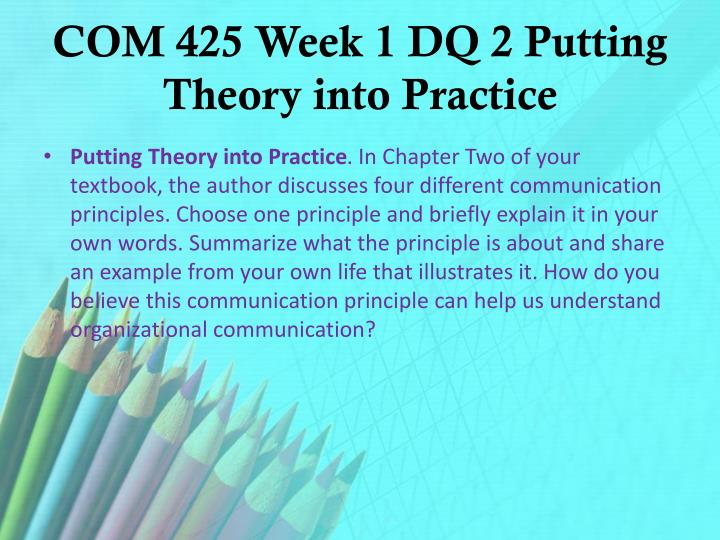 COM 425 Week 1 DQ 2 Putting Theory into Practice