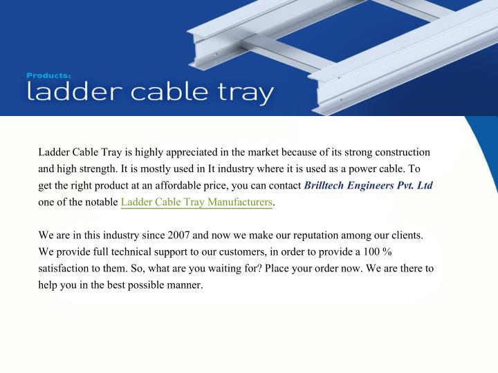 Ladder Cable Tray is highly appreciated in the market because of its strong construction and high st...