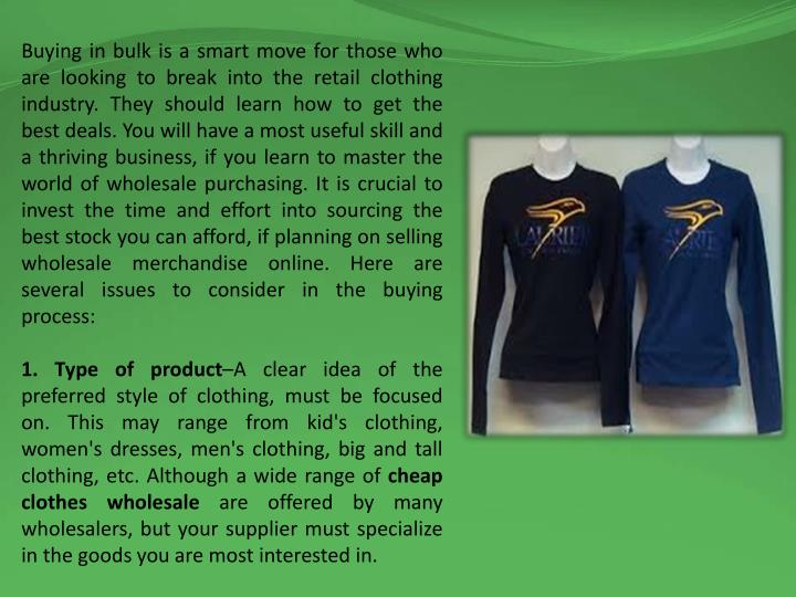 Buying in bulk is a smart move for those who are looking to break into the retail clothing industry....