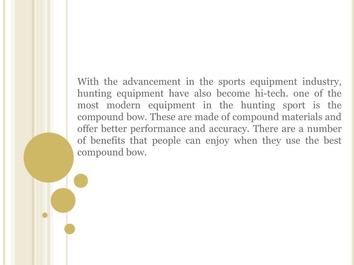 With the advancement in the sports equipment industry, hunting equipment have also become hi-tech. o...