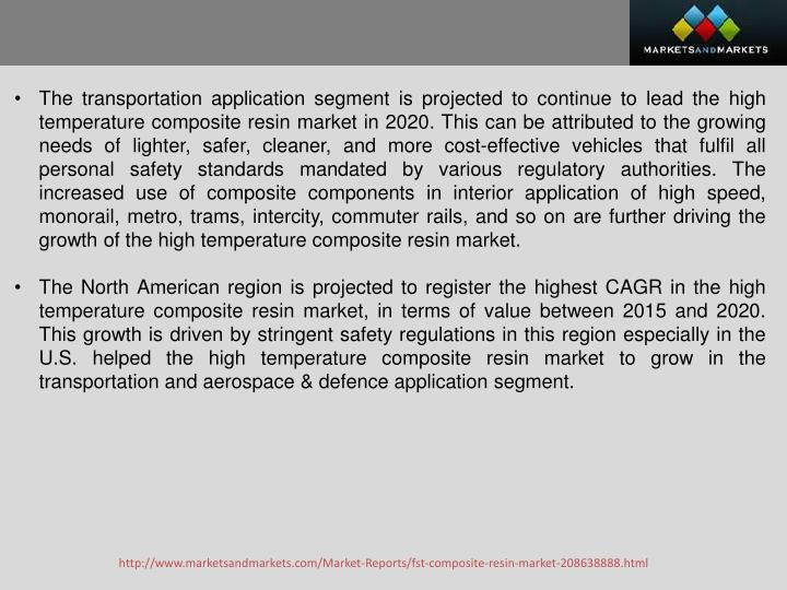 The transportation application segment is projected to continue to lead the high temperature composite resin market in 2020. This can be attributed to the growing needs of lighter, safer, cleaner, and more cost-effective vehicles that fulfil all personal safety standards mandated by various regulatory authorities. The increased use of composite components in interior application of high speed, monorail, metro, trams, intercity, commuter rails, and so on are further driving the growth of the high temperature composite resin market.