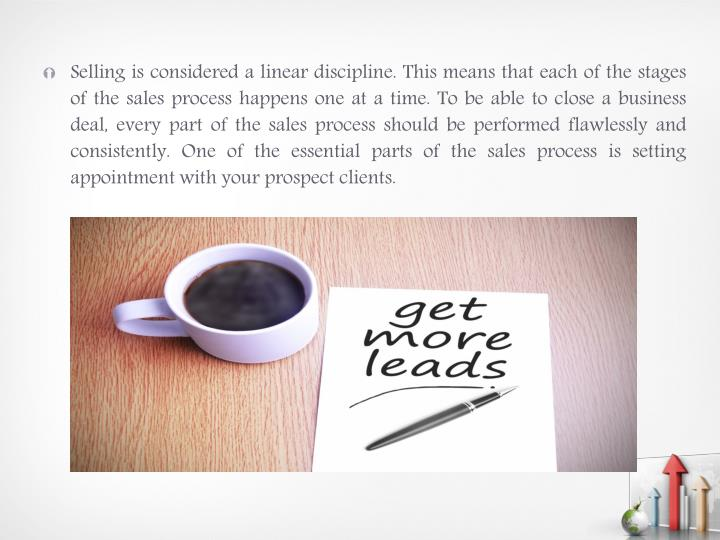 Selling is considered a linear discipline. This means that each of the stages of the sales process h...